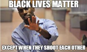 Black Lives Matter Except When they shoot each other deray